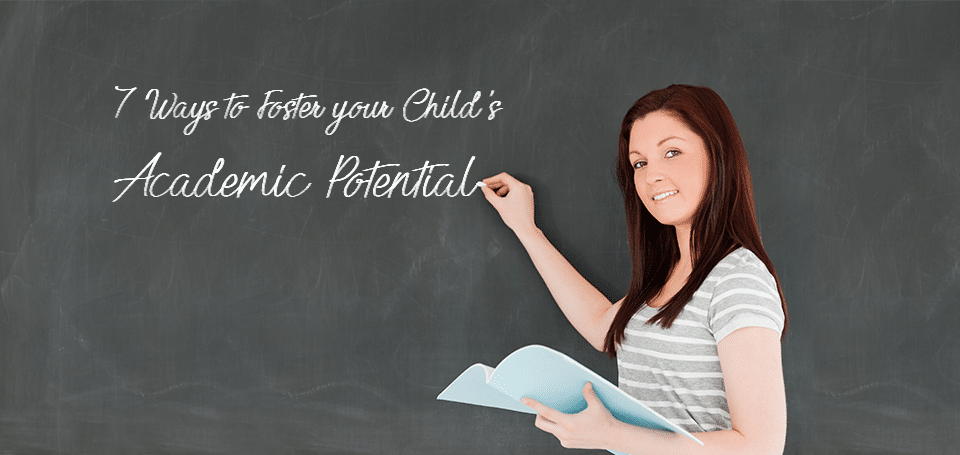 7 Ways to Foster your Child's Academic Potential