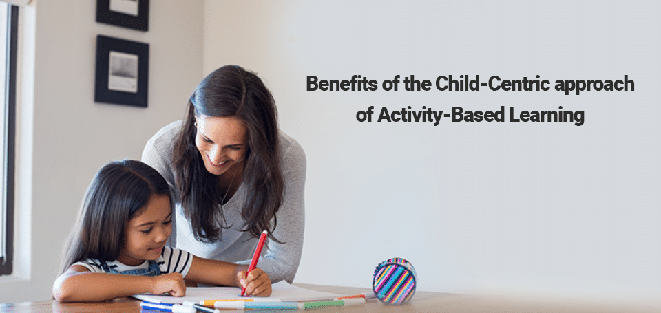 Child-Centric Approach of Activity-Based Learning